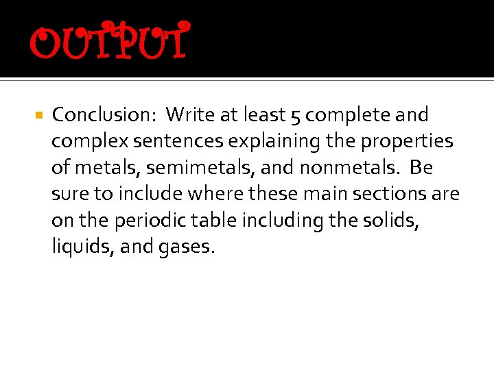 OUTPUT Conclusion: Write at least 5 complete and complex sentences explaining the properties of