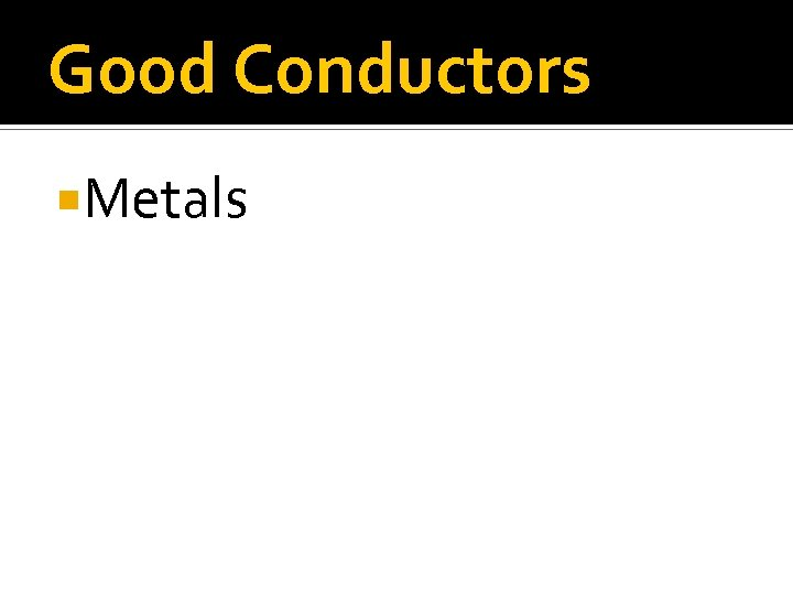 Good Conductors Metals