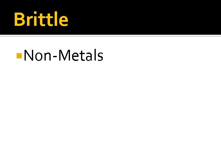 Brittle Non-Metals