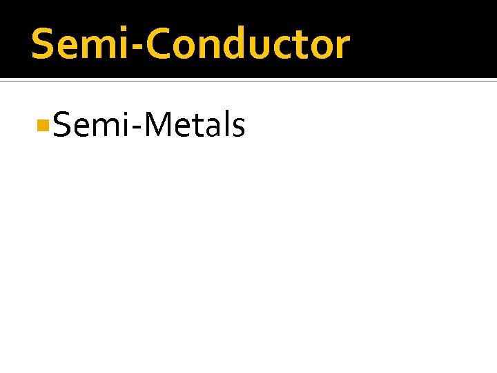 Semi-Conductor Semi-Metals