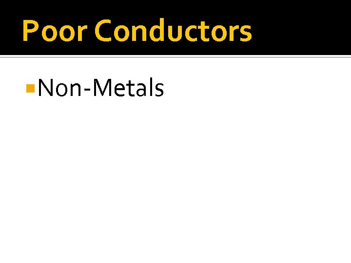 Poor Conductors Non-Metals