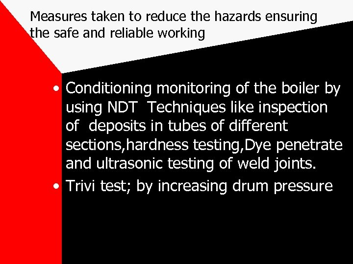 Measures taken to reduce the hazards ensuring the safe and reliable working • Conditioning