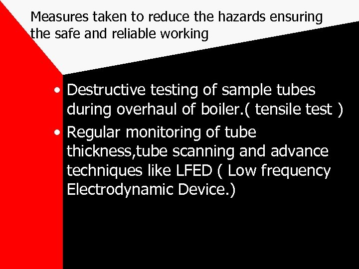 Measures taken to reduce the hazards ensuring the safe and reliable working • Destructive