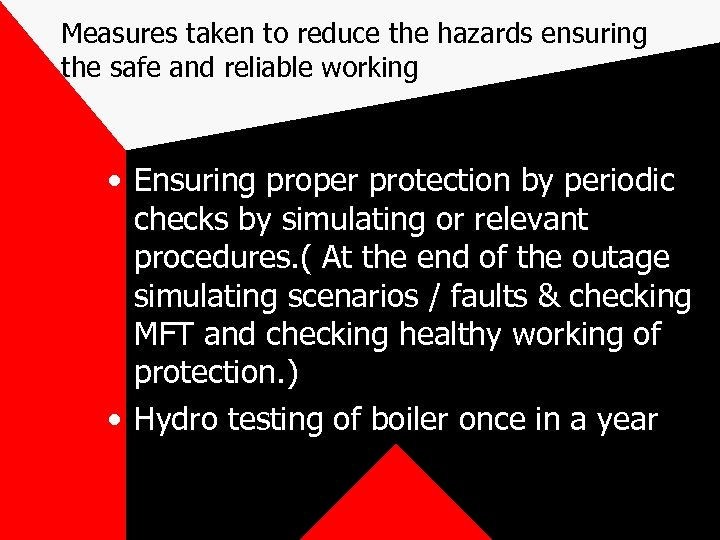 Measures taken to reduce the hazards ensuring the safe and reliable working • Ensuring
