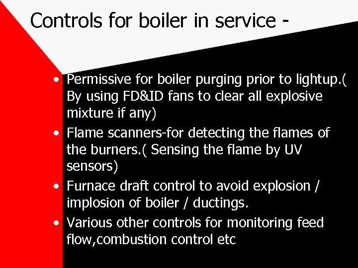 Controls for boiler in service • Permissive for boiler purging prior to lightup. (