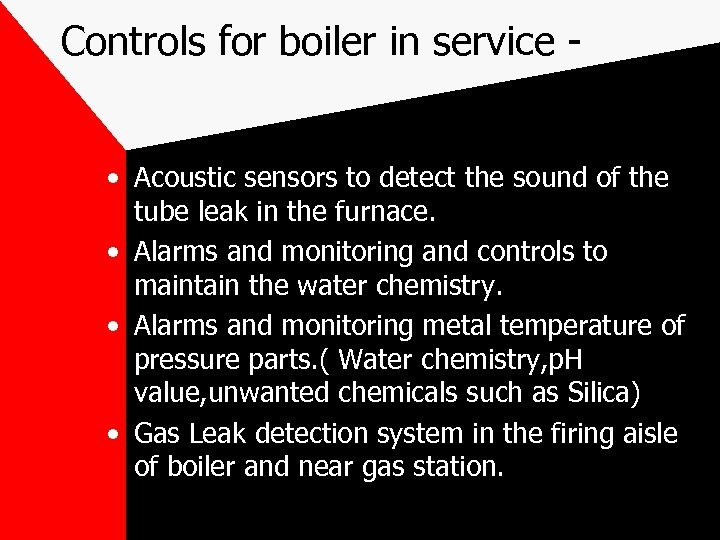 Controls for boiler in service • Acoustic sensors to detect the sound of the