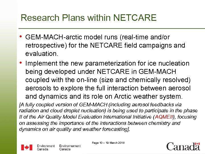 Research Plans within NETCARE • GEM-MACH-arctic model runs (real-time and/or • retrospective) for the