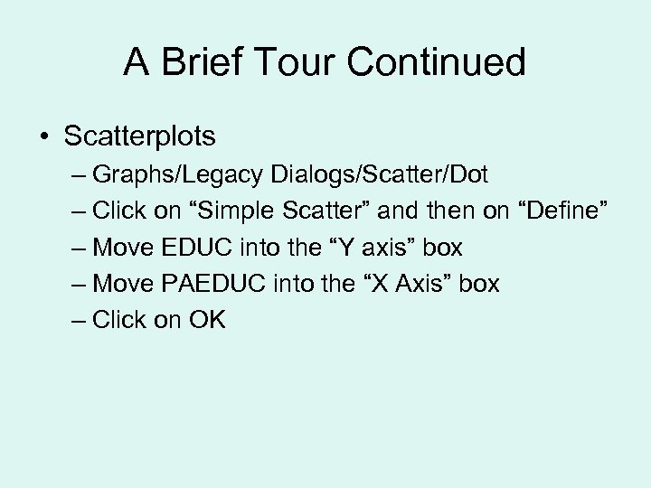 """A Brief Tour Continued • Scatterplots – Graphs/Legacy Dialogs/Scatter/Dot – Click on """"Simple Scatter"""""""