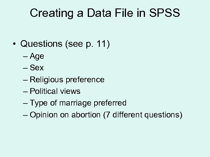 Creating a Data File in SPSS • Questions (see p. 11) – Age –