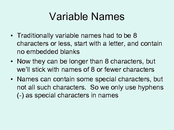 Variable Names • Traditionally variable names had to be 8 characters or less, start