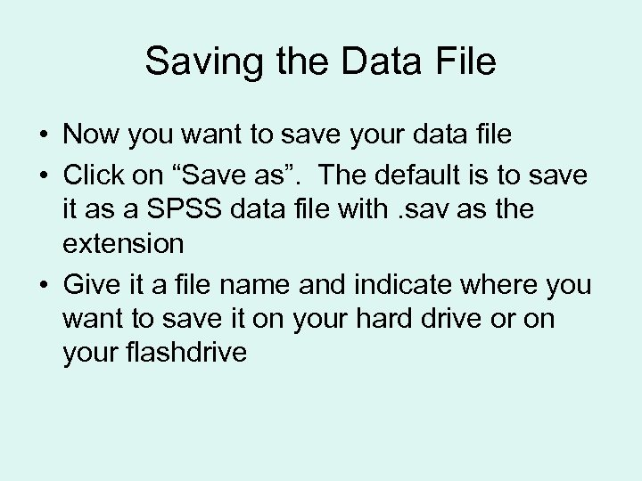 Saving the Data File • Now you want to save your data file •