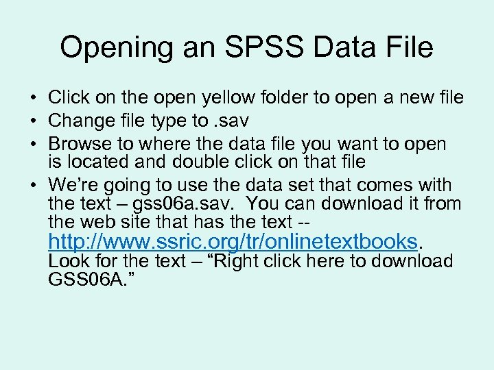 Opening an SPSS Data File • Click on the open yellow folder to open