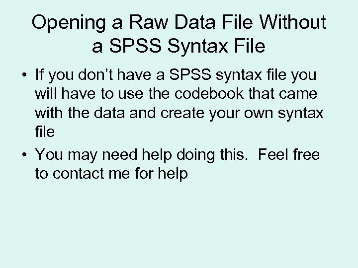 Opening a Raw Data File Without a SPSS Syntax File • If you don't