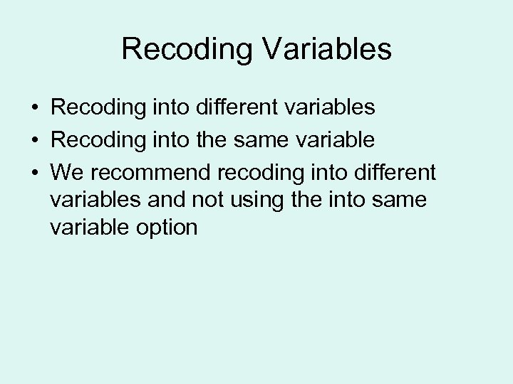 Recoding Variables • Recoding into different variables • Recoding into the same variable •