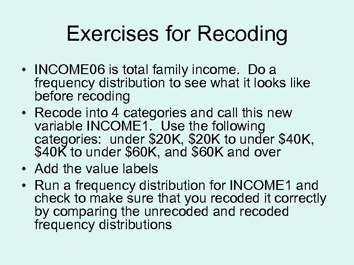 Exercises for Recoding • INCOME 06 is total family income. Do a frequency distribution