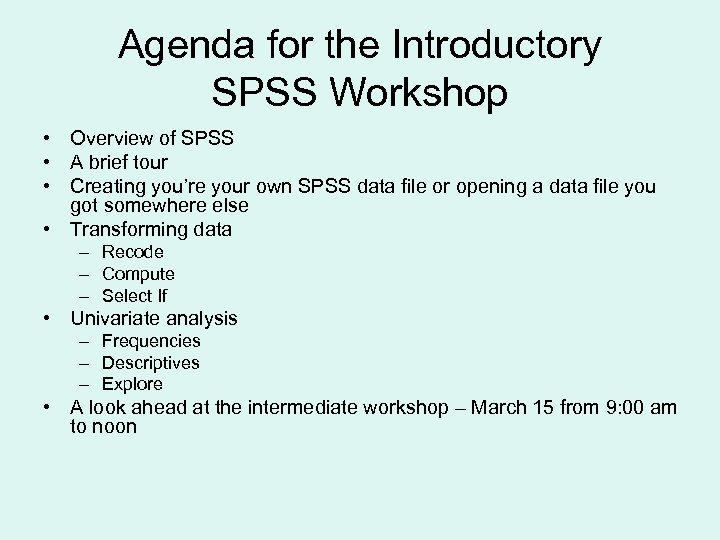 Agenda for the Introductory SPSS Workshop • Overview of SPSS • A brief tour