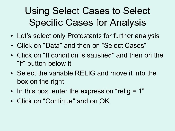 Using Select Cases to Select Specific Cases for Analysis • Let's select only Protestants