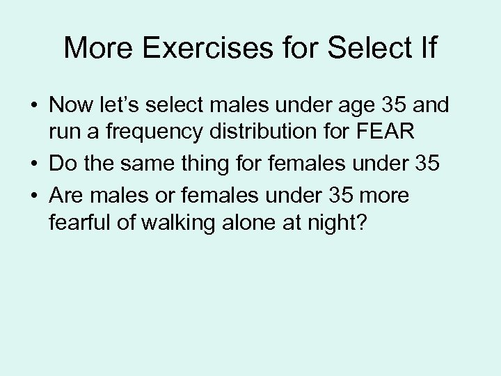 More Exercises for Select If • Now let's select males under age 35 and
