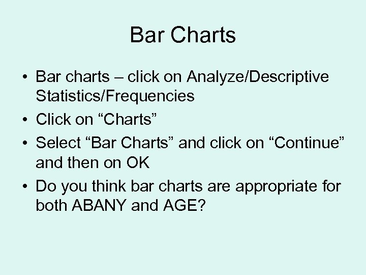 "Bar Charts • Bar charts – click on Analyze/Descriptive Statistics/Frequencies • Click on ""Charts"""