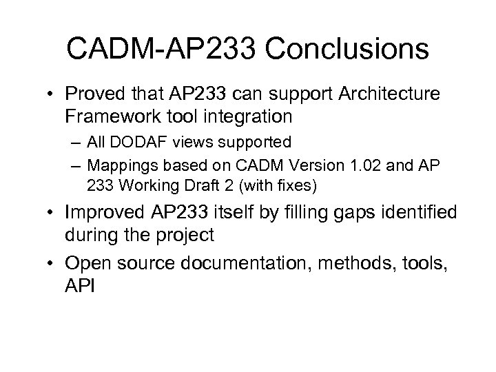 CADM-AP 233 Conclusions • Proved that AP 233 can support Architecture Framework tool integration