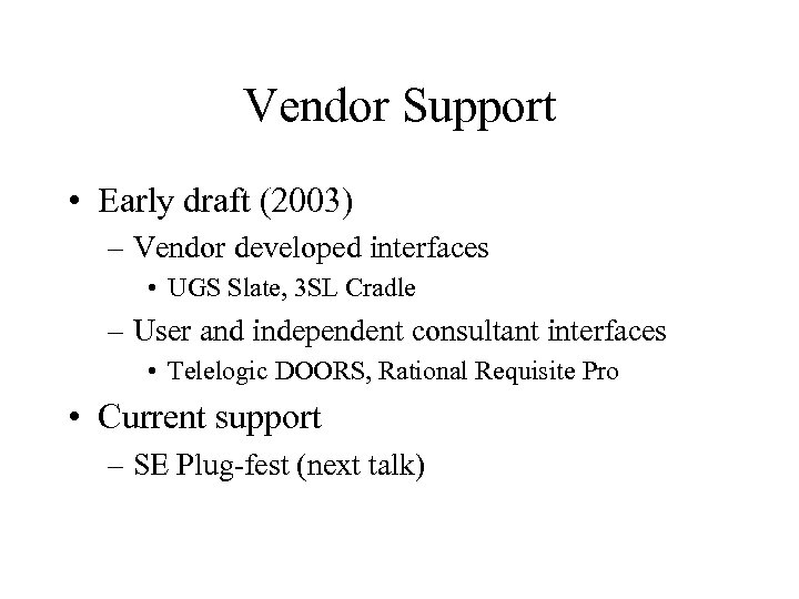 Vendor Support • Early draft (2003) – Vendor developed interfaces • UGS Slate, 3