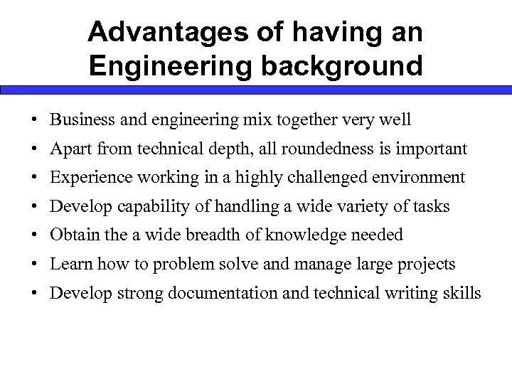 Advantages of having an Engineering background • Business and engineering mix together very well