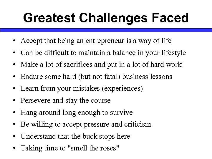 Greatest Challenges Faced • Accept that being an entrepreneur is a way of life