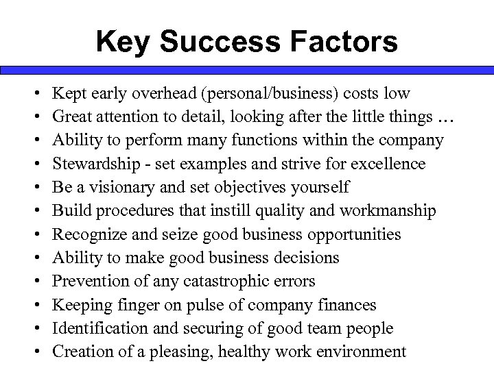 Key Success Factors • • • Kept early overhead (personal/business) costs low Great attention