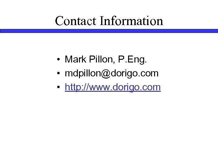 Contact Information • Mark Pillon, P. Eng. • mdpillon@dorigo. com • http: //www. dorigo.