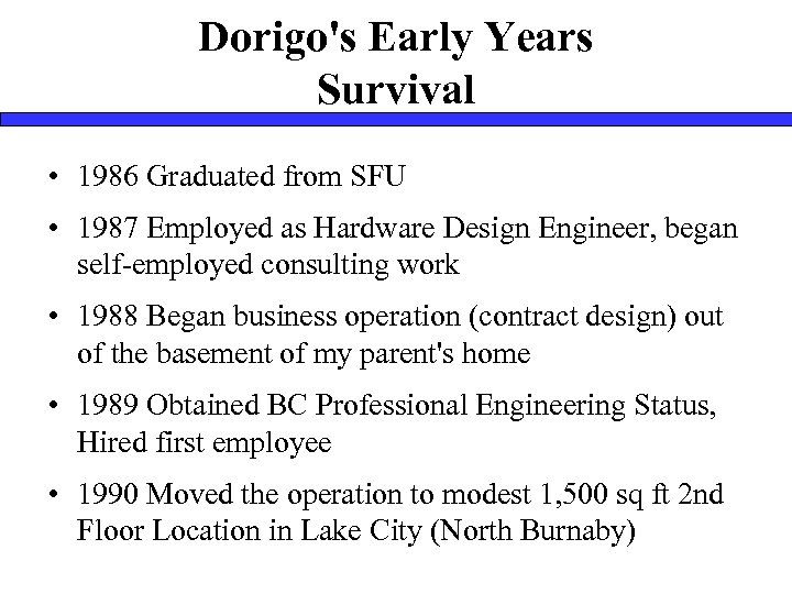 Dorigo's Early Years Survival • 1986 Graduated from SFU • 1987 Employed as Hardware