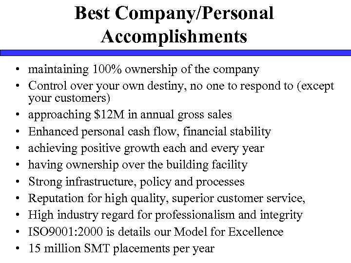 Best Company/Personal Accomplishments • maintaining 100% ownership of the company • Control over your