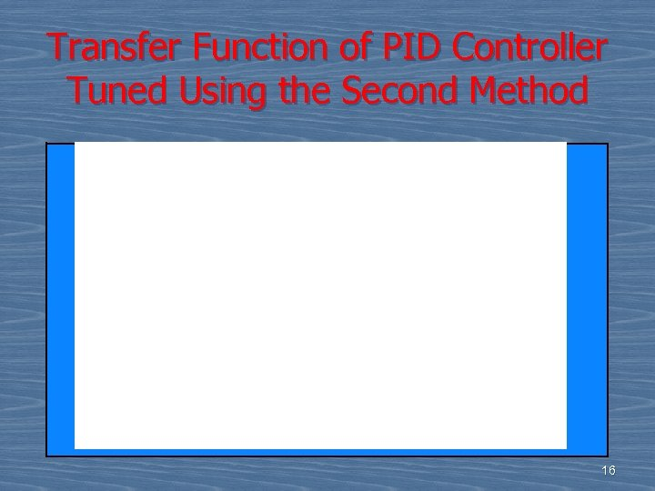 Transfer Function of PID Controller Tuned Using the Second Method 16