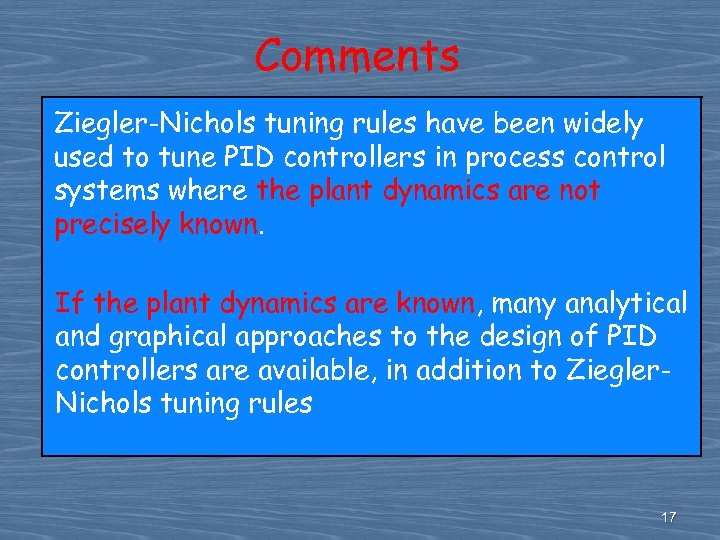 Comments Ziegler-Nichols tuning rules have been widely used to tune PID controllers in process