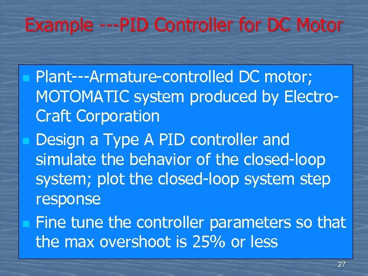 Example ---PID Controller for DC Motor n n n Plant---Armature-controlled DC motor; MOTOMATIC system