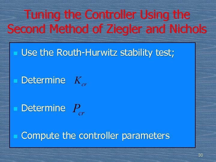 Tuning the Controller Using the Second Method of Ziegler and Nichols n Use the