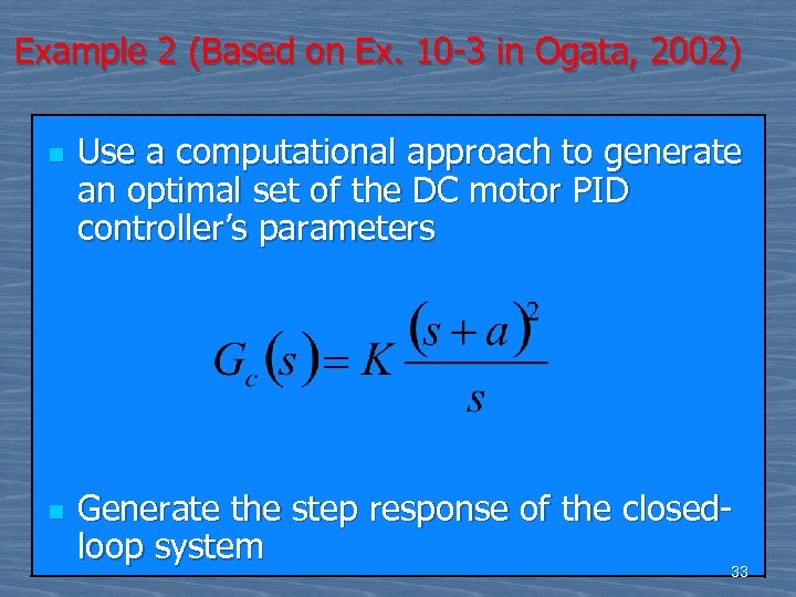 Example 2 (Based on Ex. 10 -3 in Ogata, 2002) n n Use a