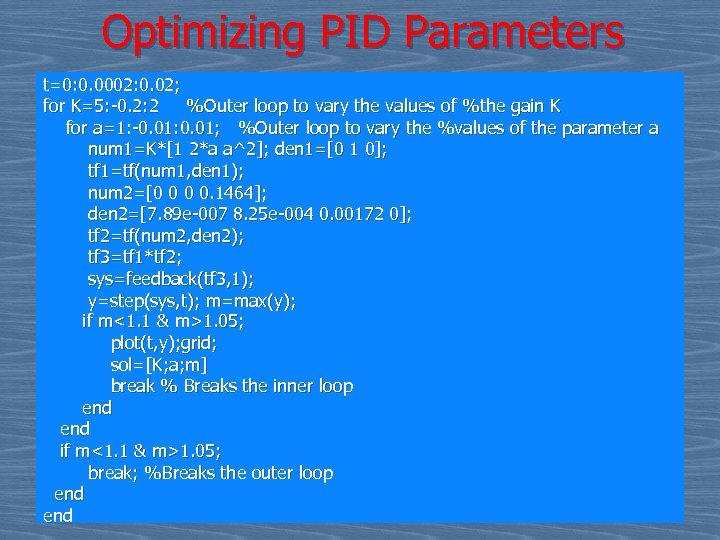Optimizing PID Parameters t=0: 0. 0002: 0. 02; for K=5: -0. 2: 2 %Outer