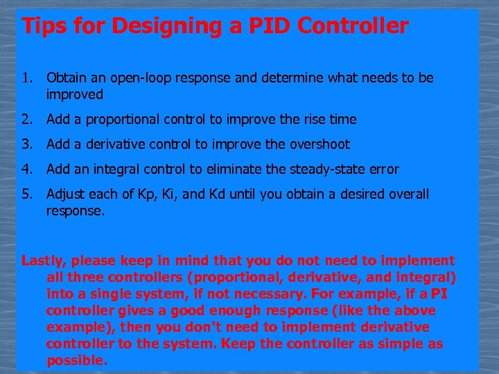 Tips for Designing a PID Controller 1. Obtain an open-loop response and determine what