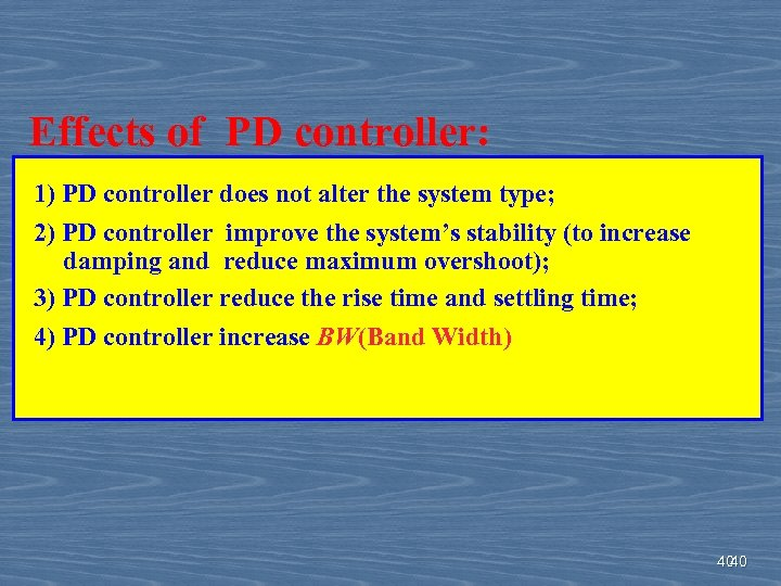 Effects of PD controller: 1) PD controller does not alter the system type; 2)