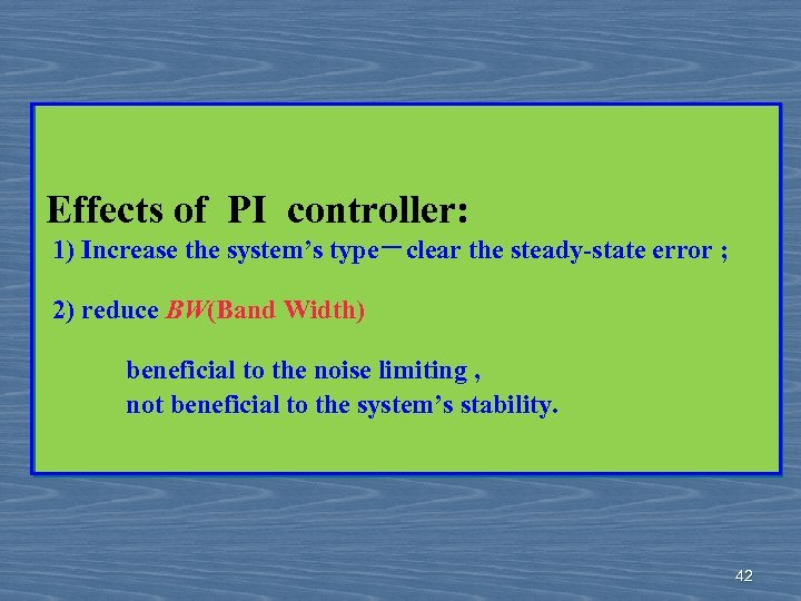 Effects of PI controller: 1) Increase the system's type-clear the steady-state error ; 2)