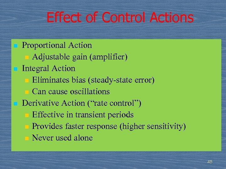 Effect of Control Actions n n n Proportional Action n Adjustable gain (amplifier) Integral