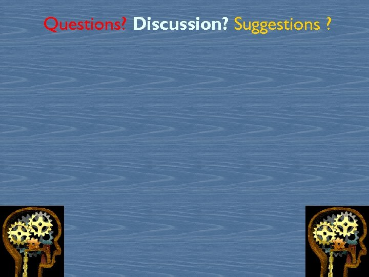 Questions? Discussion? Suggestions ? 47