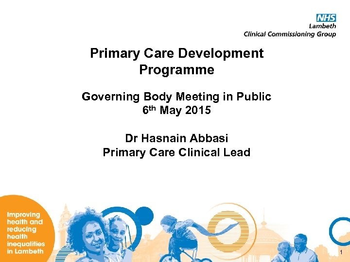 Primary Care Development Programme Governing Body Meeting in Public 6 th May 2015 Dr