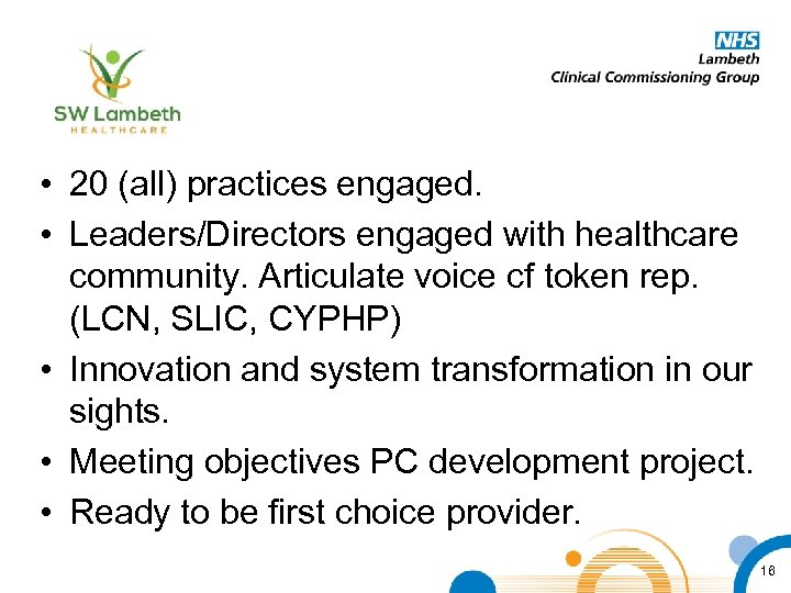 • 20 (all) practices engaged. • Leaders/Directors engaged with healthcare community. Articulate voice