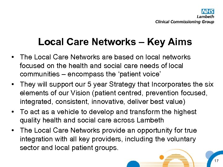 Local Care Networks – Key Aims • The Local Care Networks are based on