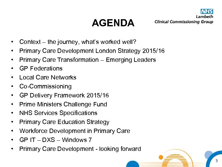 AGENDA • • • • Context – the journey, what's worked well? Primary Care