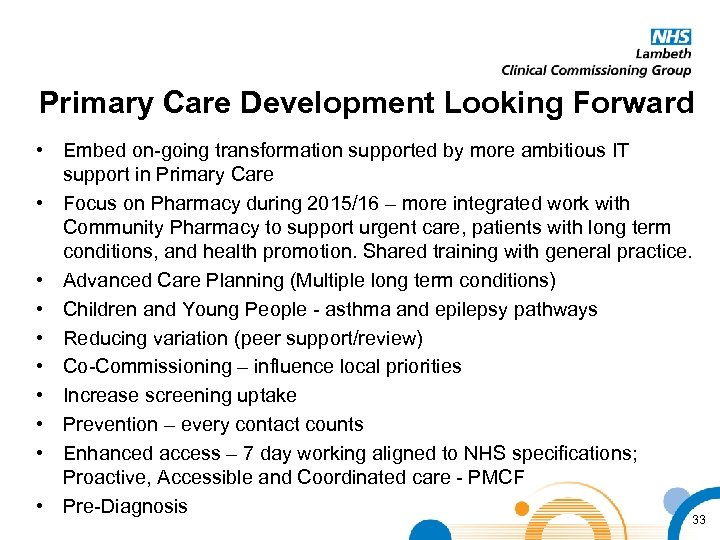 Primary Care Development Looking Forward • Embed on-going transformation supported by more ambitious IT