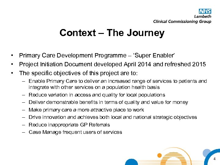 Context – The Journey • Primary Care Development Programme – 'Super Enabler' • Project