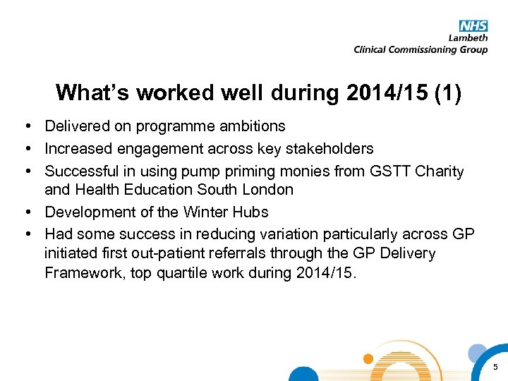 What's worked well during 2014/15 (1) • Delivered on programme ambitions • Increased engagement
