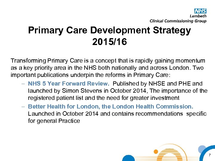 Primary Care Development Strategy 2015/16 Transforming Primary Care is a concept that is rapidly